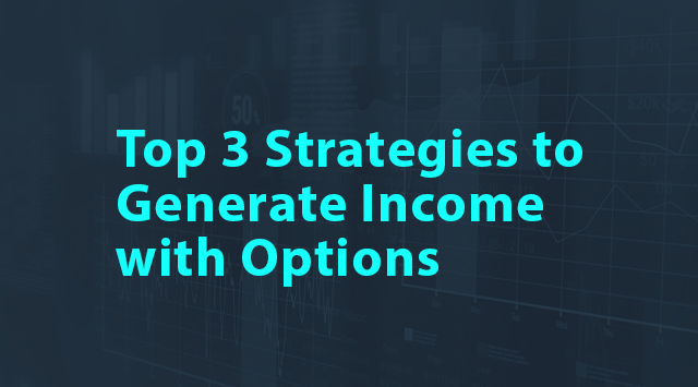 Options Insights: Top 3 Strategies to Generate Income with Options