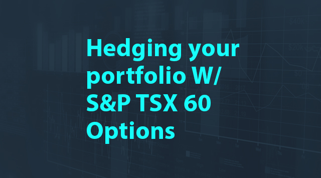 Options Insights: Hedging your portfolio W/ S&P TSX 60 Options