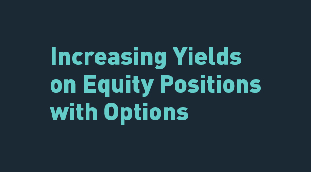 Options Insights: Increasing Yields on Equity Positions with Options